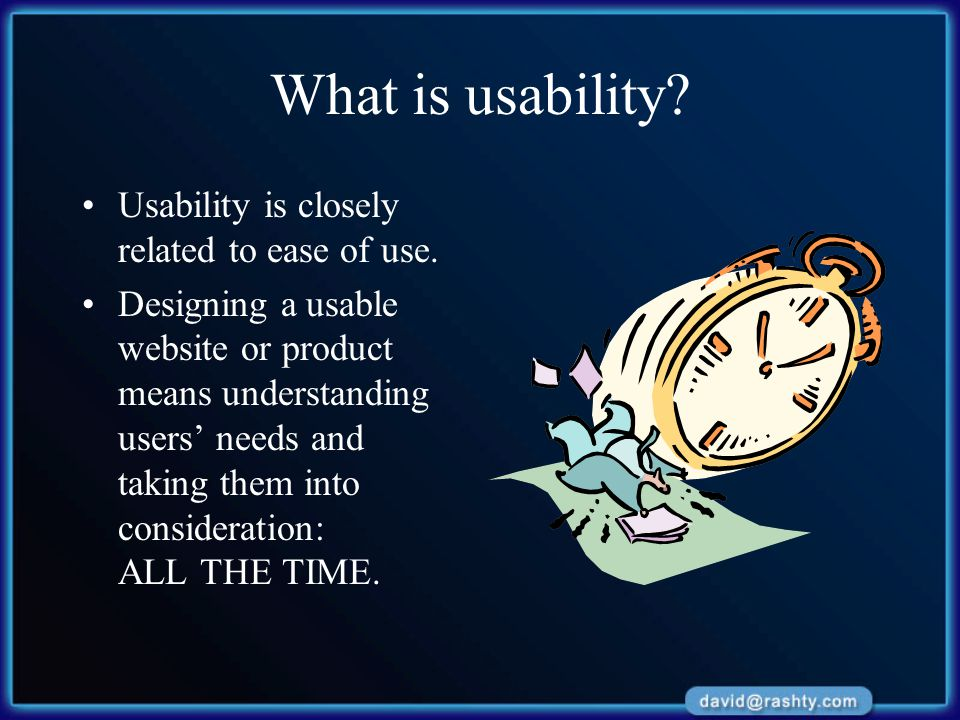 What is usability? Usability is closely related to ease of use. Designing a usable website or product means understanding users' needs and taking them
