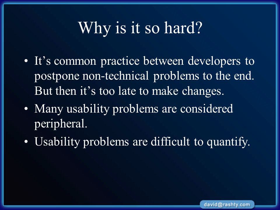 Why is it so hard? It's common practice between developers to postpone non-technical problems to the end. But then it's too late to make changes. Many