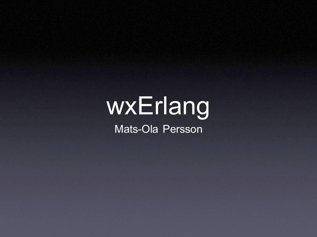 wxErlang GUI library for Erlang write GUI applications cross platform cross platform look and feel
