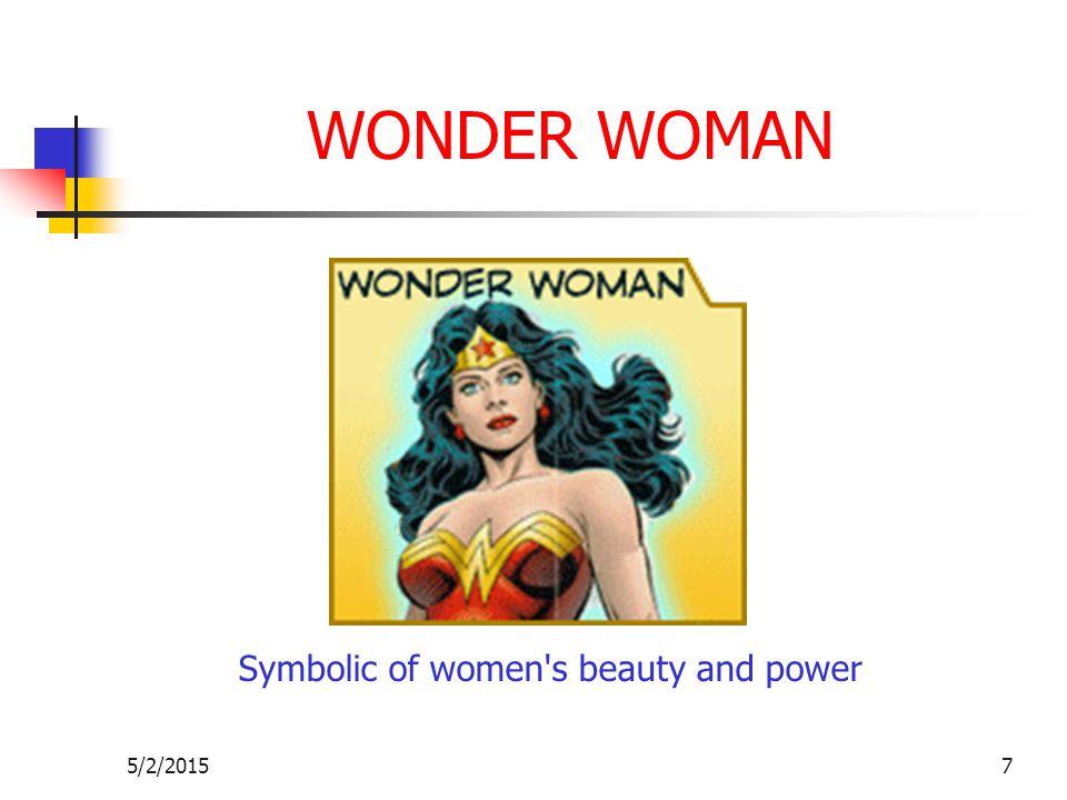 5/2/20157 WONDER WOMAN Symbolic of women s beauty and power