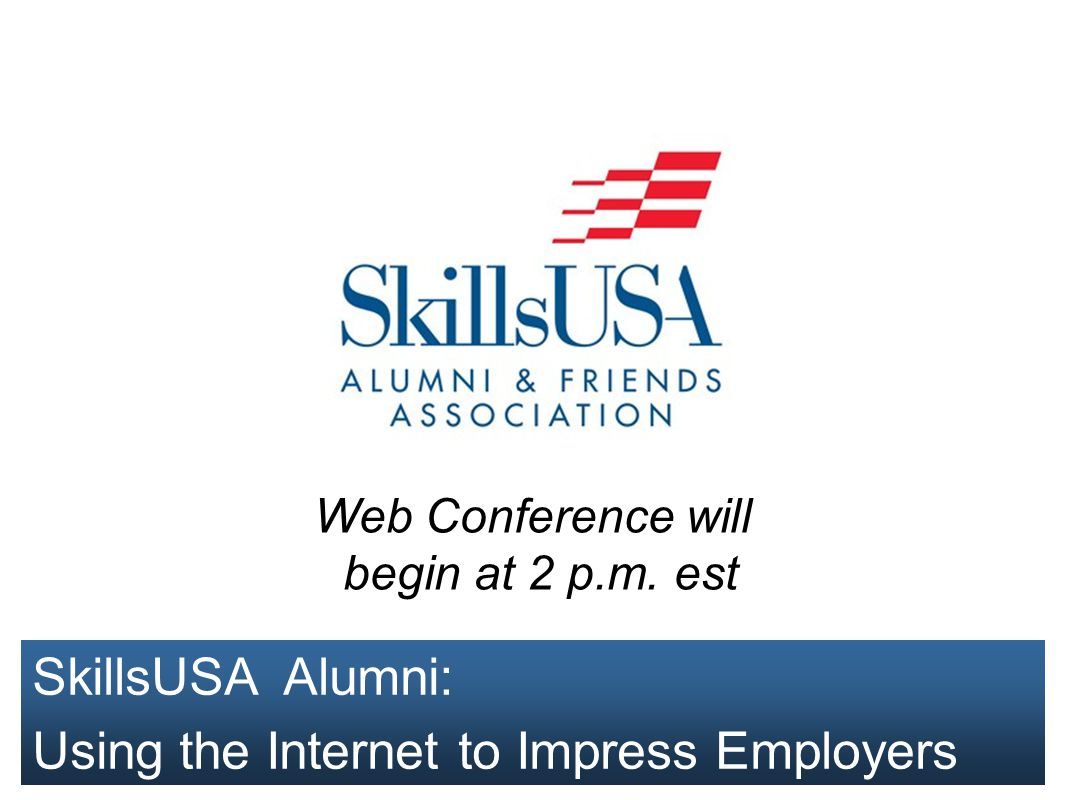 SkillsUSA Alumni: Using the Internet to Impress Employers Web Conference will begin at 2 p.m. est