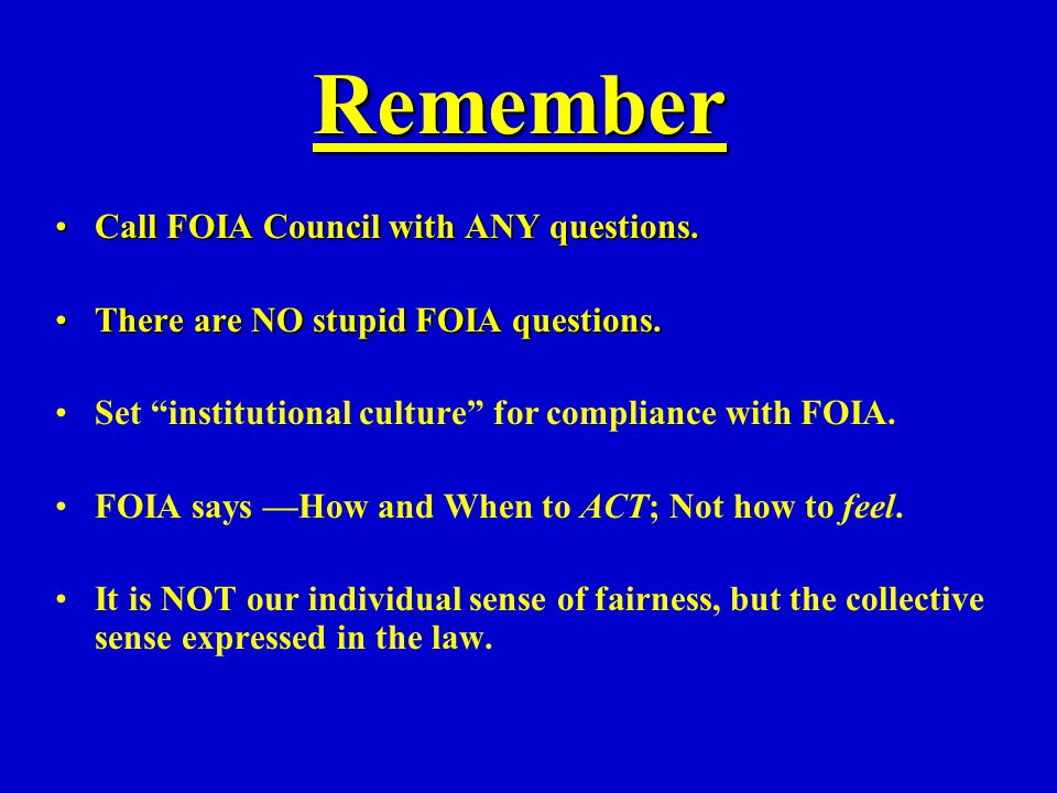 Remember CallCall FOIA Council with ANY questions.