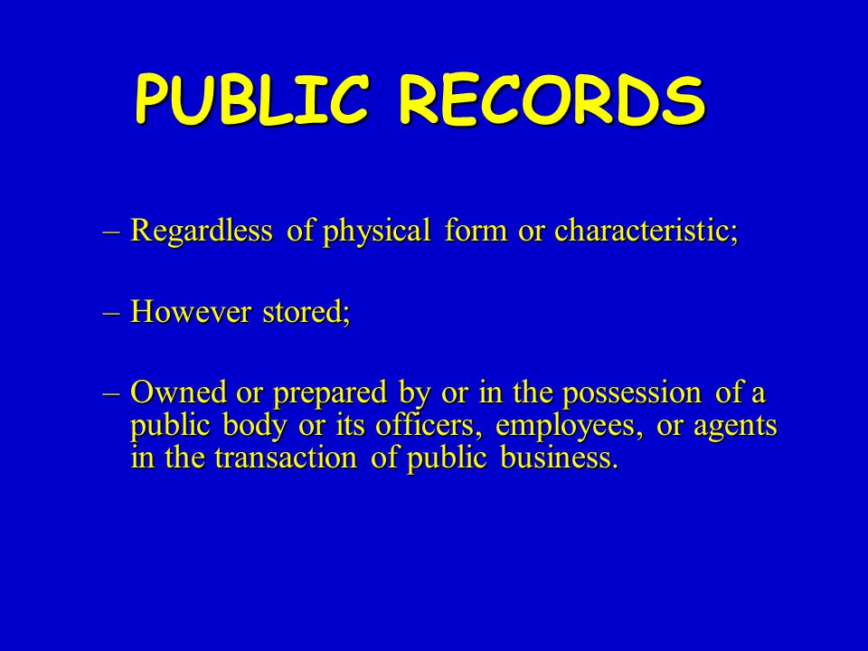 –Regardless of physical form or characteristic; –However stored; –Owned or prepared by or in the possession of a public body or its officers, employees, or agents in the transaction of public business.