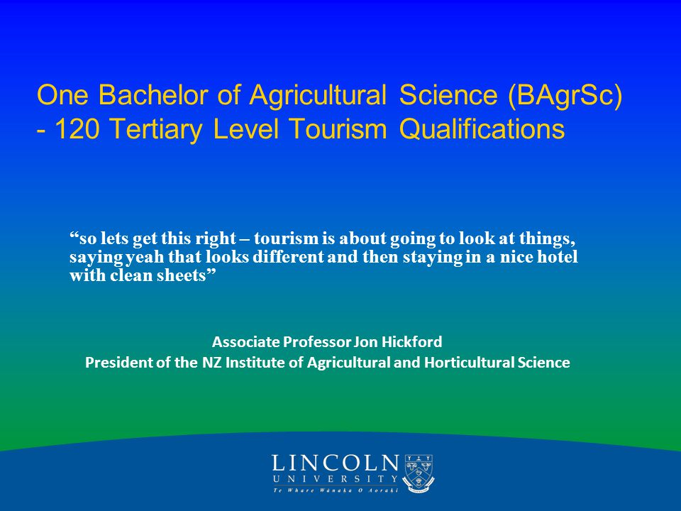 """One Bachelor of Agricultural Science (BAgrSc) - 120 Tertiary Level Tourism Qualifications """"so lets get this right – tourism is about going to look at"""