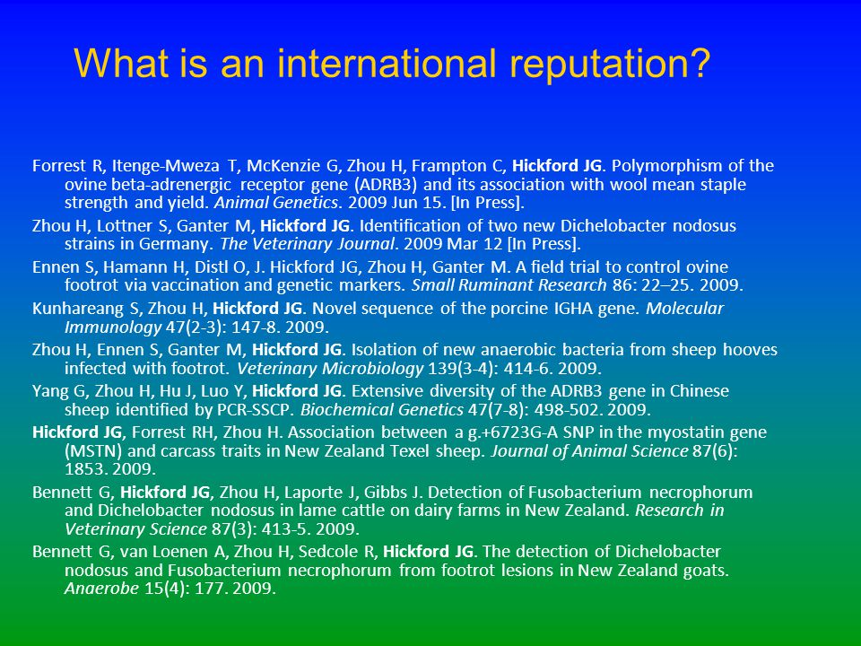What is an international reputation? Forrest R, Itenge-Mweza T, McKenzie G, Zhou H, Frampton C, Hickford JG. Polymorphism of the ovine beta-adrenergic