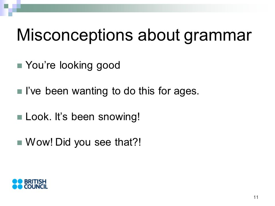 11 Misconceptions about grammar You're looking good I've been wanting to do this for ages.