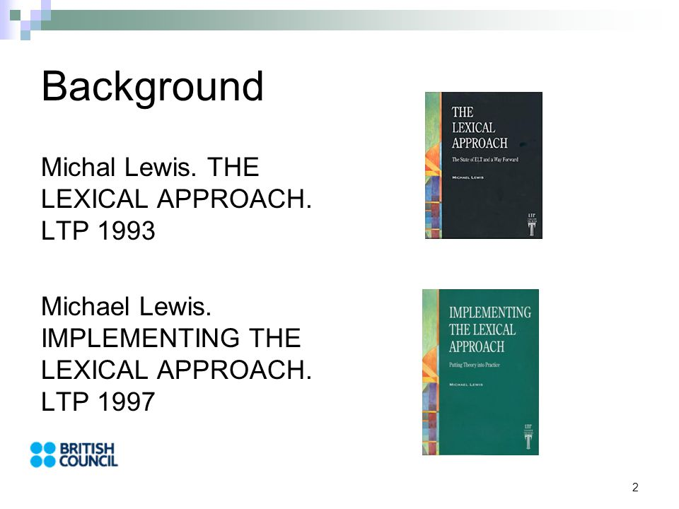 2 Background Michal Lewis.THE LEXICAL APPROACH. LTP 1993 Michael Lewis.