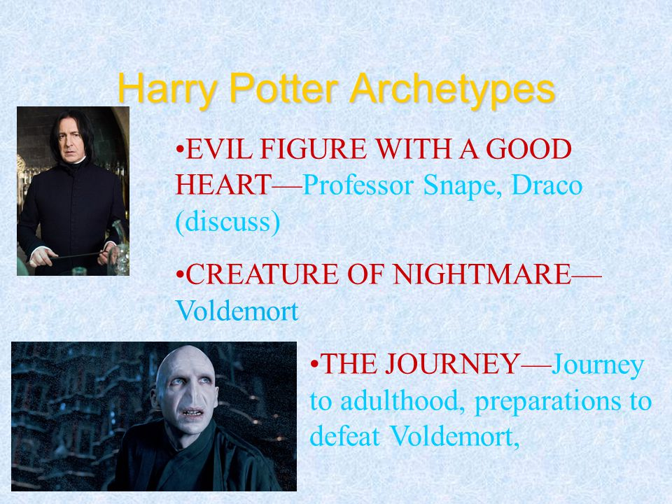 Harry Potter Archetypes DEATH AND REBIRTH— Harry is sometimes aided by those who have died, The ending of the saga places Harry in this role. STAR-CRO
