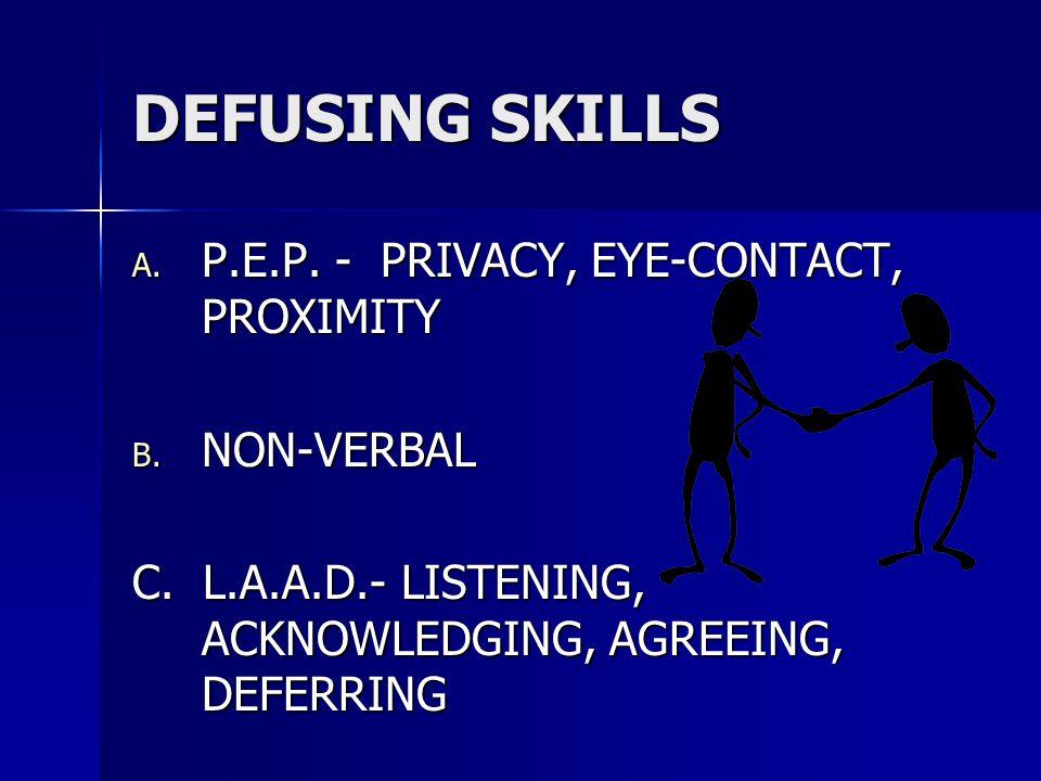 DEFUSING SKILLS A. P.E.P. - PRIVACY, EYE-CONTACT, PROXIMITY B.