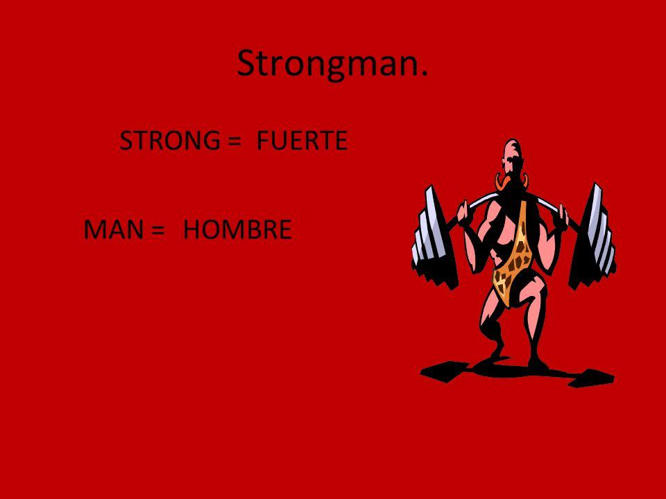 Strongman. STRONG = MAN = FUERTE HOMBRE