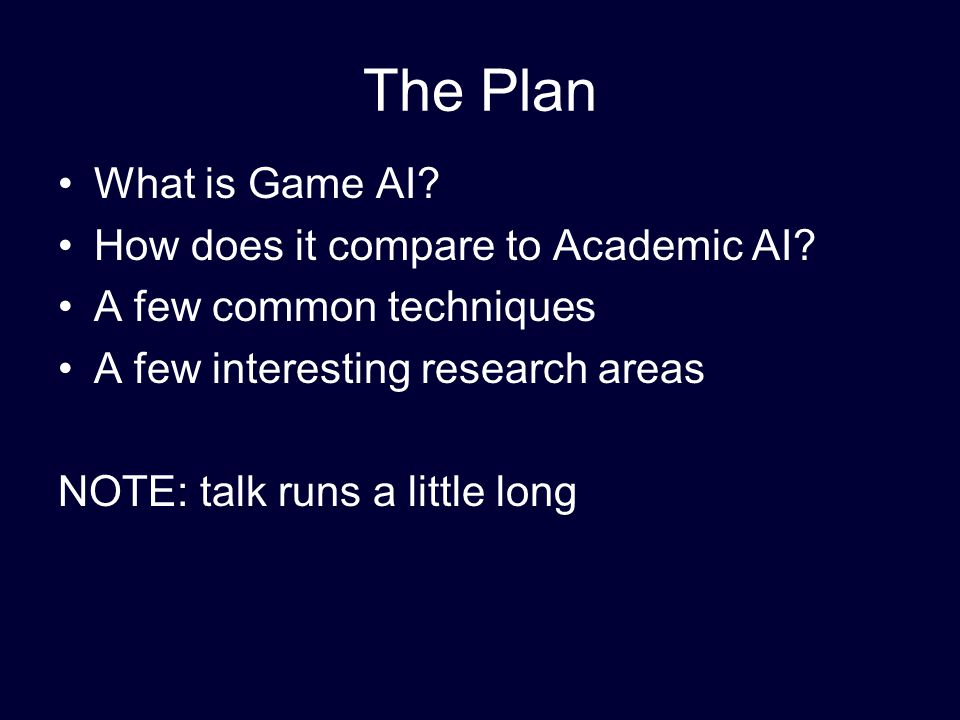 The Plan What is Game AI. How does it compare to Academic AI.