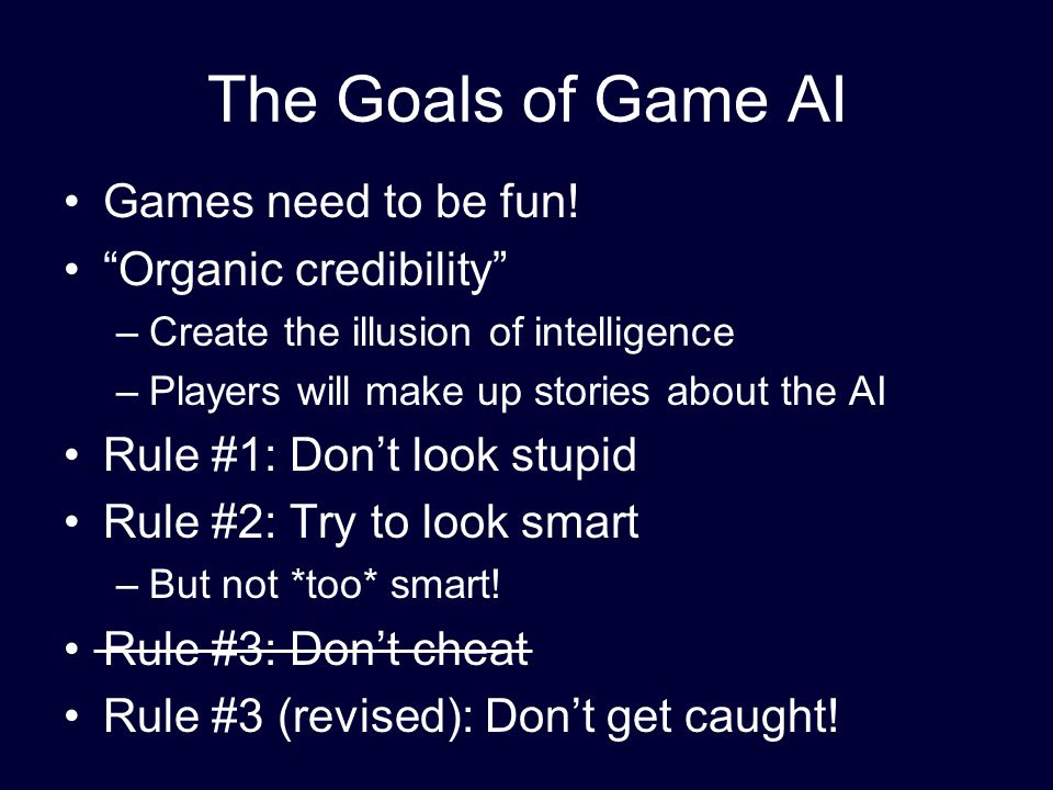 The Goals of Game AI Games need to be fun.