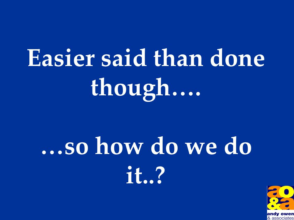 We have to make it so easy for our customers to buy from us… …because it's tough out there…and competition is fierce…