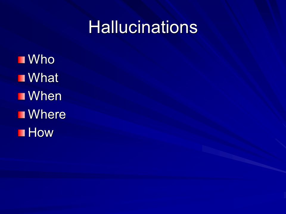 Hallucinations WhoWhatWhenWhereHow