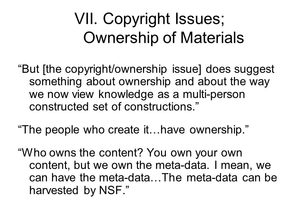 "VII.Copyright Issues; Ownership of Materials ""But [the copyright/ownership issue] does suggest something about ownership and about the way we now view"