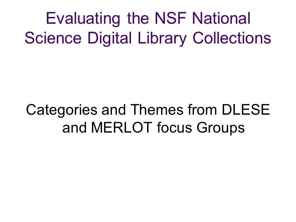 Evaluating the NSF National Science Digital Library Collections Categories and Themes from DLESE and MERLOT focus Groups
