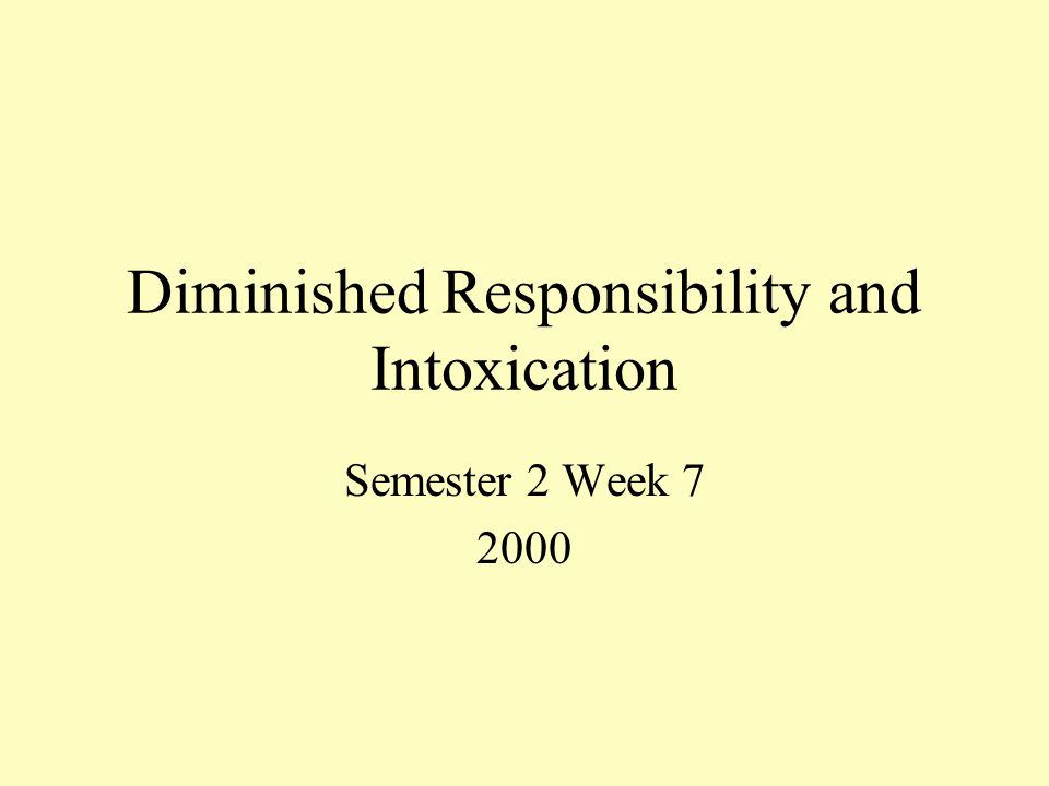 Diminished Responsibility and Intoxication Semester 2 Week 7 2000
