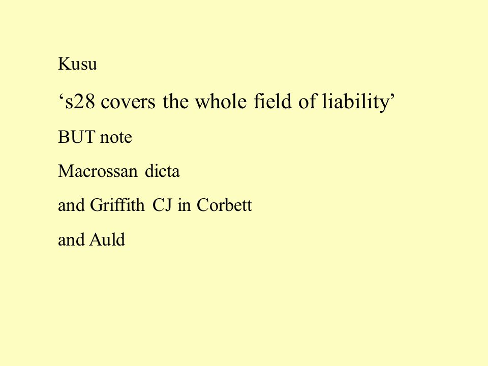 Kusu 's28 covers the whole field of liability' BUT note Macrossan dicta and Griffith CJ in Corbett and Auld