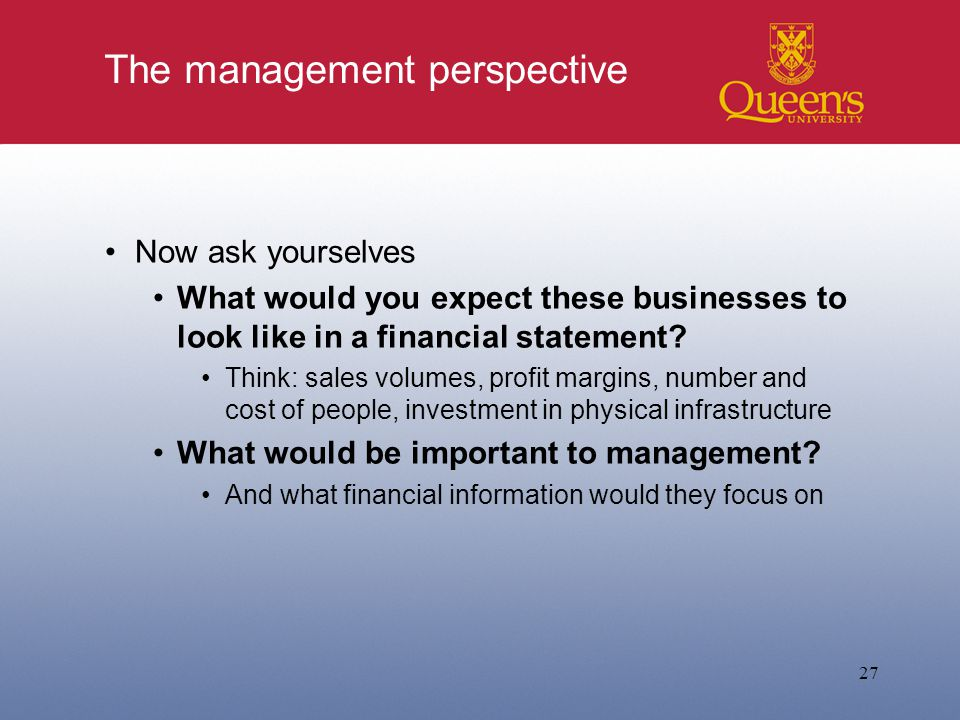 The management perspective Now ask yourselves What would you expect these businesses to look like in a financial statement.