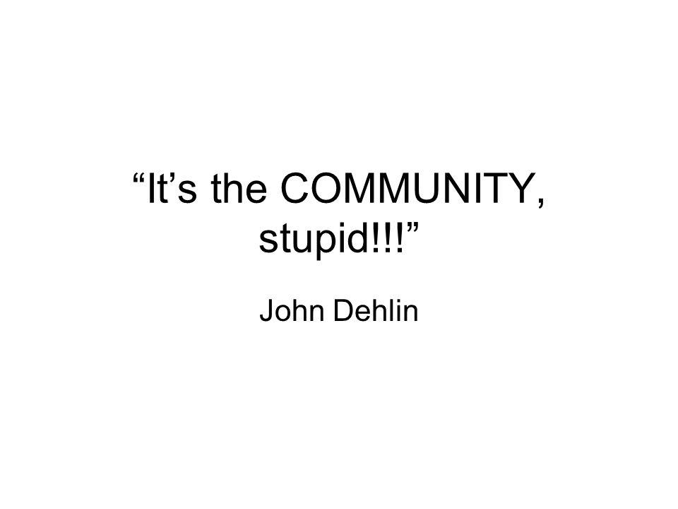 It's the COMMUNITY, stupid!!! John Dehlin