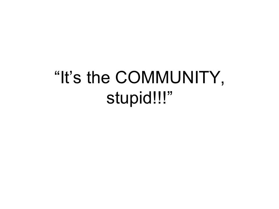 It's the COMMUNITY, stupid!!!