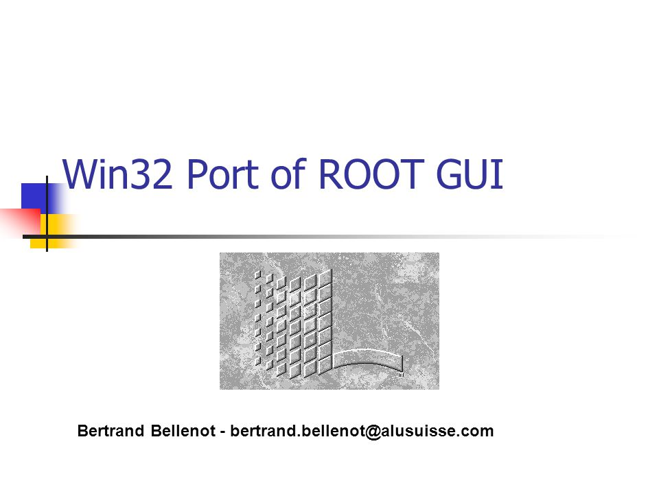 Win32 Port of ROOT GUI Bertrand Bellenot - bertrand.bellenot@alusuisse.com