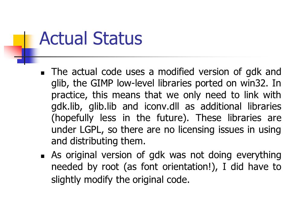 Actual Status The actual code uses a modified version of gdk and glib, the GIMP low-level libraries ported on win32.
