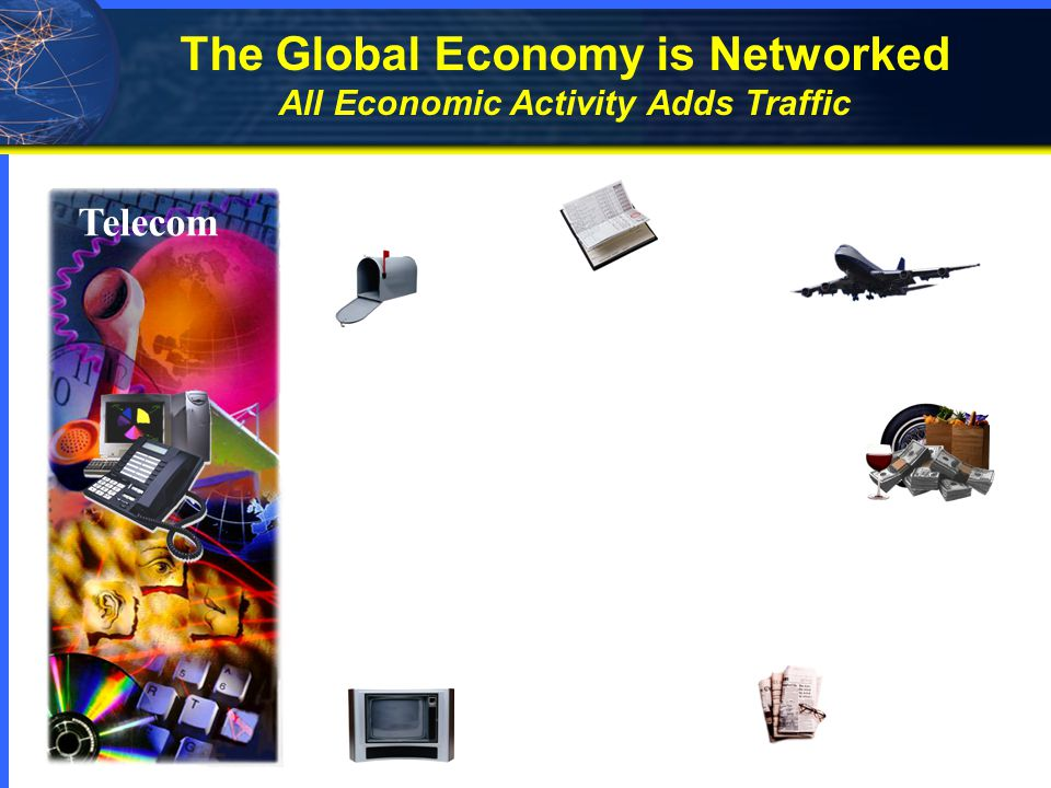 The Global Economy is Networked All Economic Activity Adds Traffic
