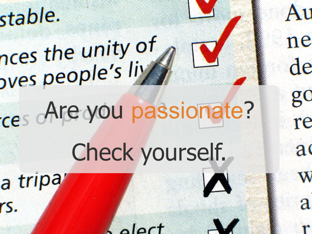 Are you passionate ? Check yourself.