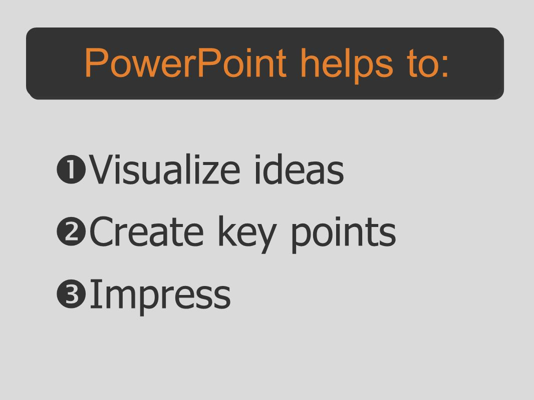  Visualize ideas  Create key points  Impress PowerPoint helps to: