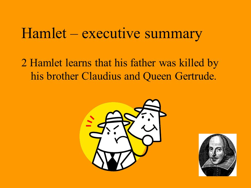 Hamlet – executive summary 2 Hamlet learns that his father was killed by his brother Claudius and Queen Gertrude.