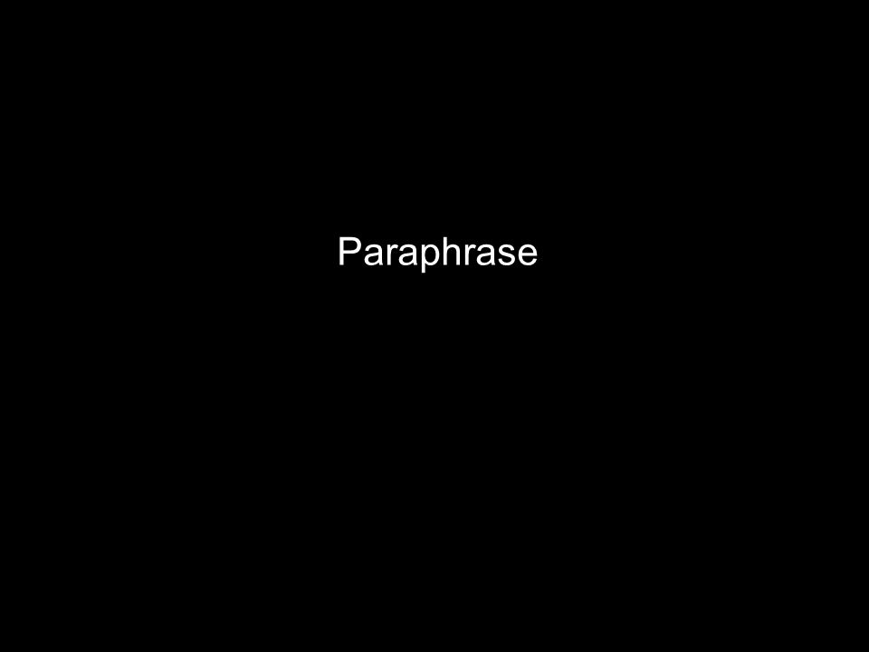 Cleanth Brooks, The Heresy of Paraphrase (1947) the resistance which any good poem sets up against all attempts to paraphrase it.