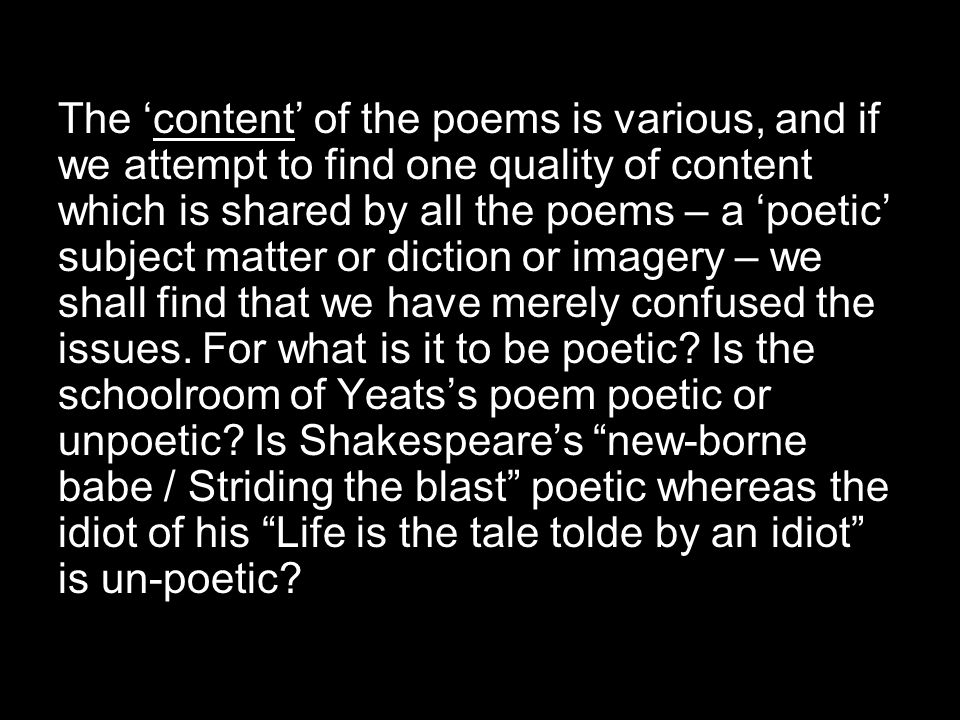 If we are to proceed at all, we must draw a sharp distinction between the attractiveness or beauty of any particular item taken as such and the beauty of the poem considered as a whole.