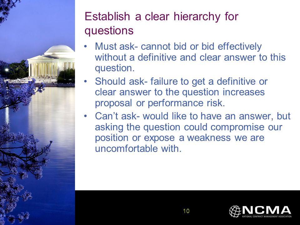 10 10 Establish a clear hierarchy for questions Must ask- cannot bid or bid effectively without a definitive and clear answer to this question.