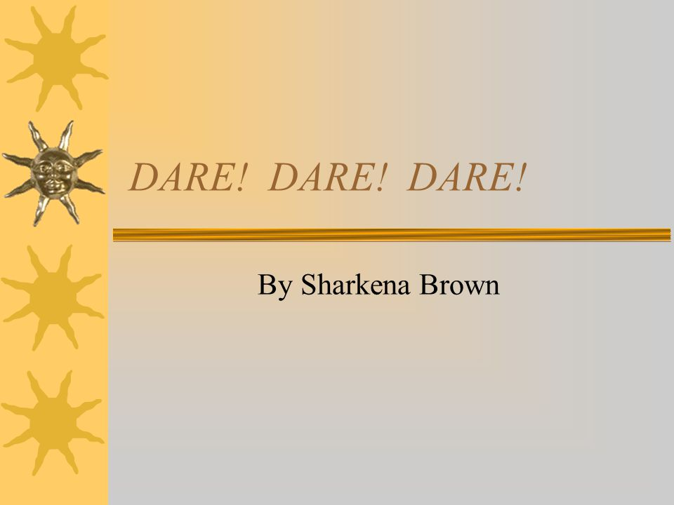 DARE! DARE! DARE! By Sharkena Brown