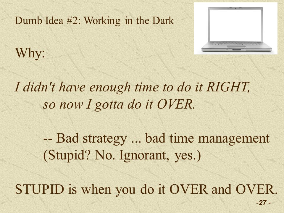 -27 - Dumb Idea #2: Working in the Dark Why: I didn t have enough time to do it RIGHT, so now I gotta do it OVER.