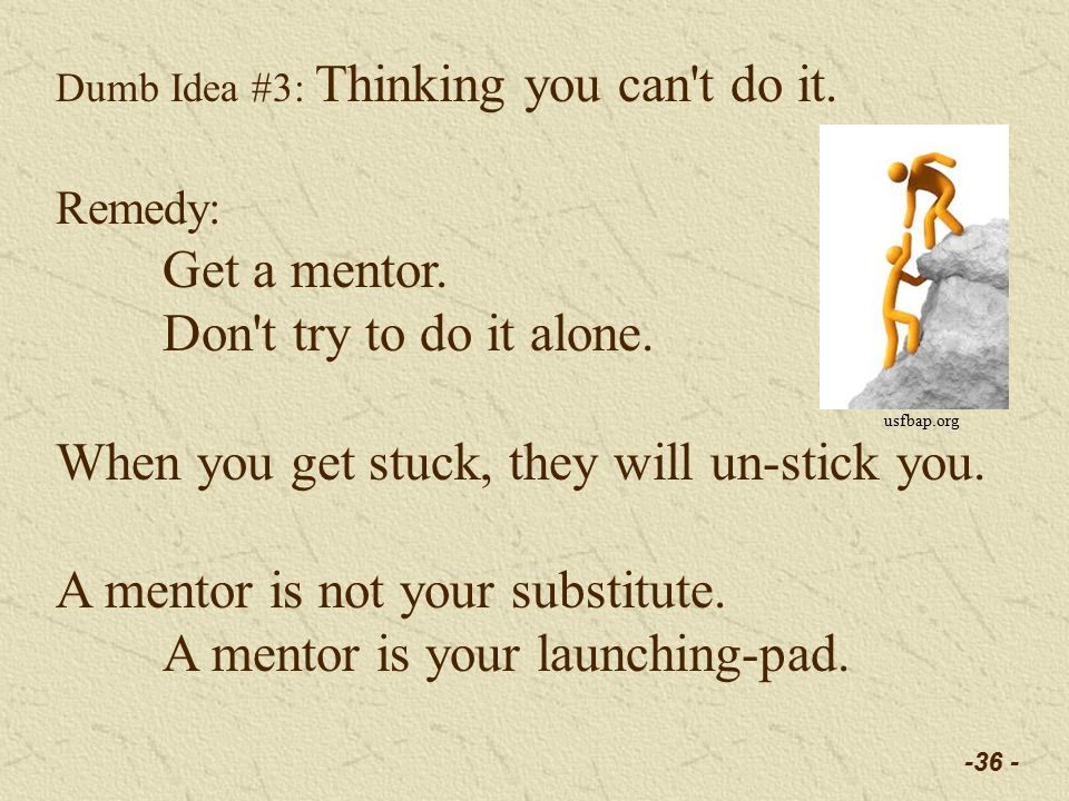 -36 - Dumb Idea #3: Thinking you can t do it. Remedy: Get a mentor.