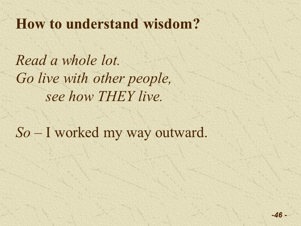 -46 - How to understand wisdom. Read a whole lot.