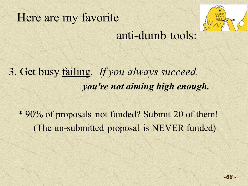 -68 - Here are my favorite anti-dumb tools: 3. Get busy failing.