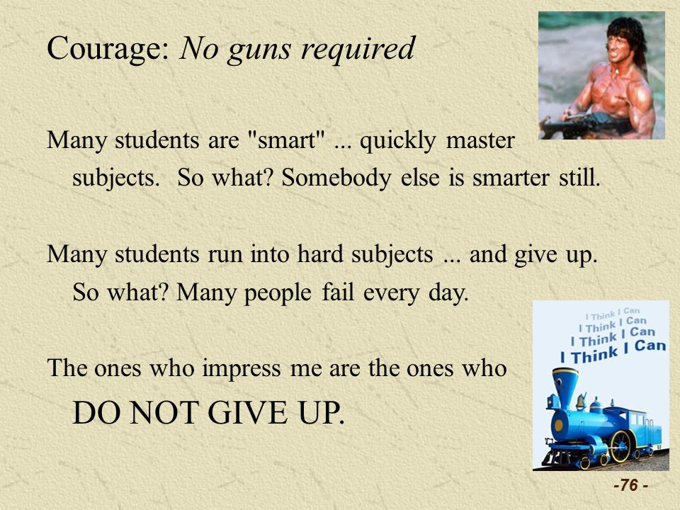 -76 - Courage: No guns required Many students are smart ...