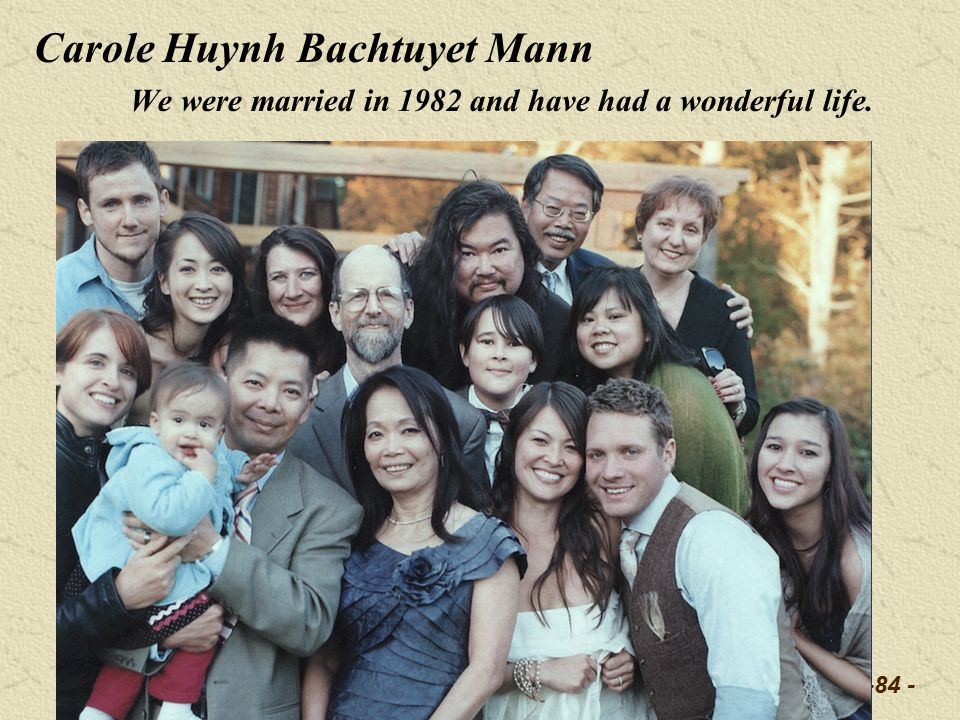 -84 - Carole Huynh Bachtuyet Mann We were married in 1982 and have had a wonderful life.