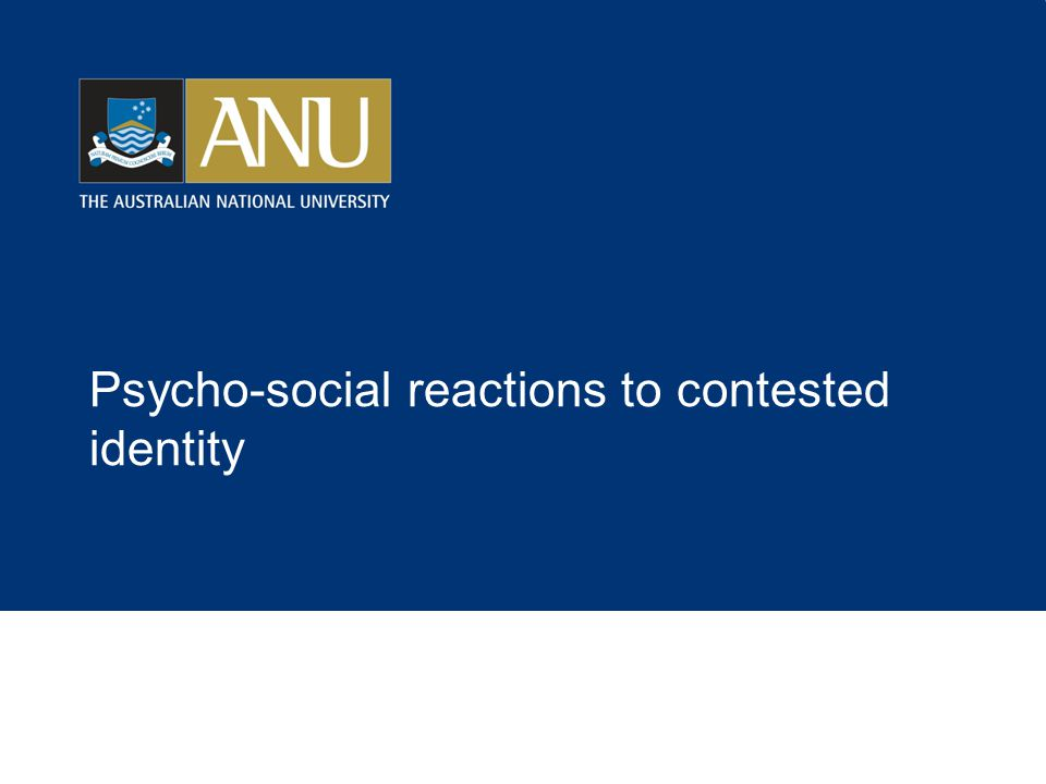 Psycho-social reactions to contested identity