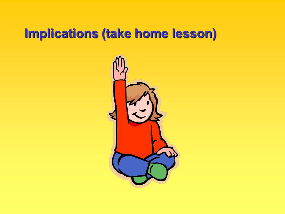 Implications (take home lesson)