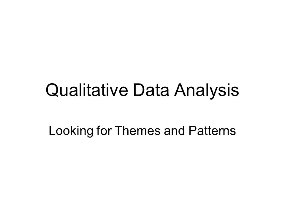 Qualitative Data Analysis Looking for Themes and Patterns