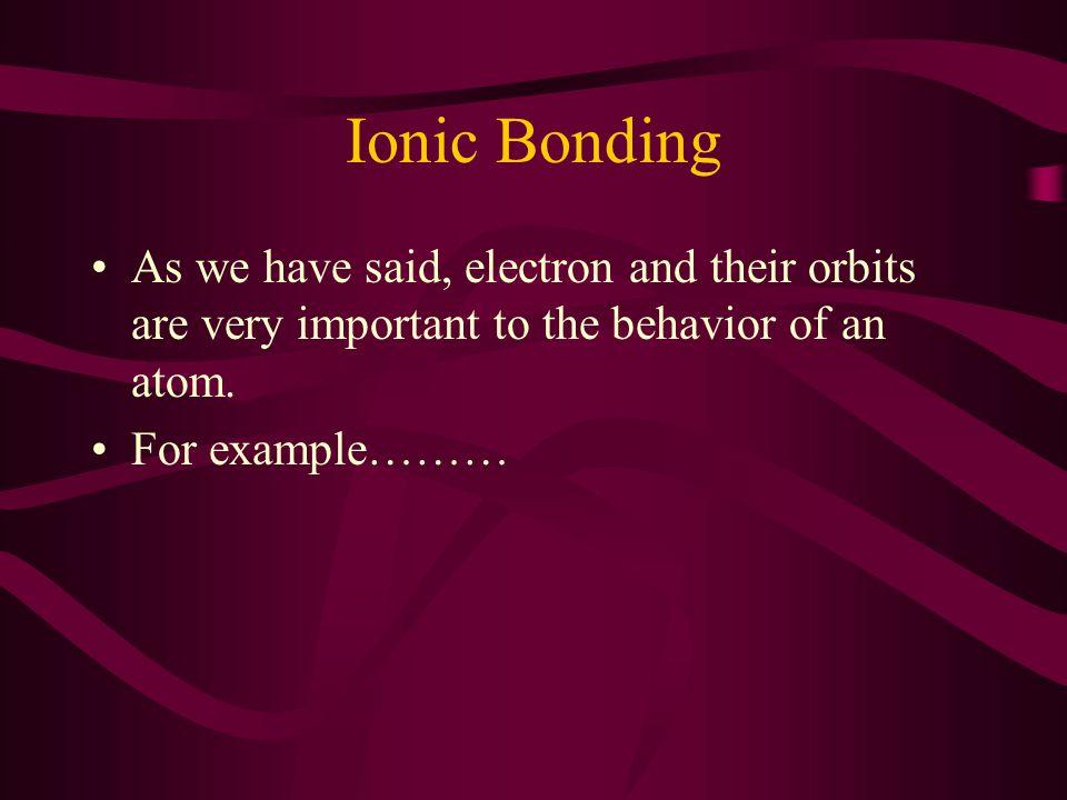 Ionic Bonding Sodium 2 Electrons in Orbit 8 Electrons in Orbit 1 Stupid and Annoying Electron in Orbit
