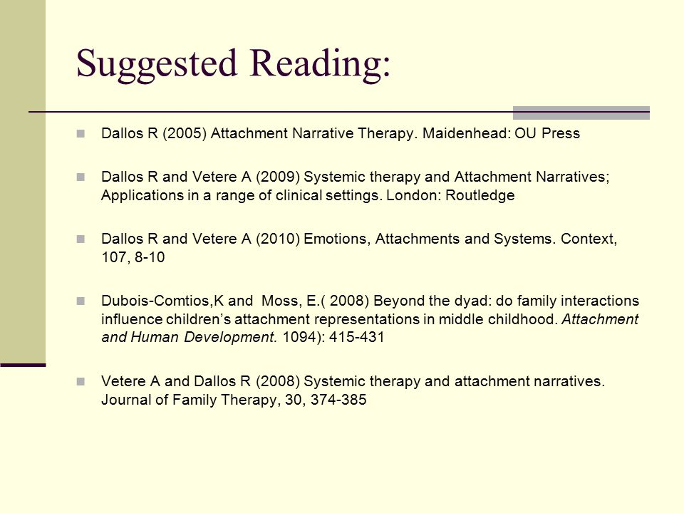 Suggested Reading: Dallos R (2005) Attachment Narrative Therapy.