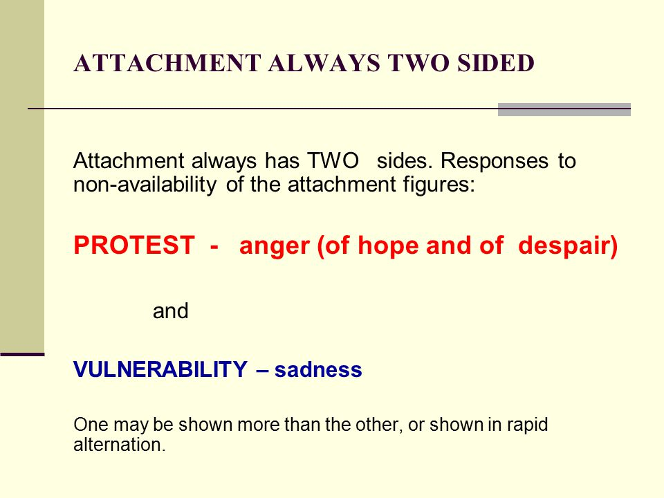 ATTACHMENT ALWAYS TWO SIDED Attachment always has TWO sides.