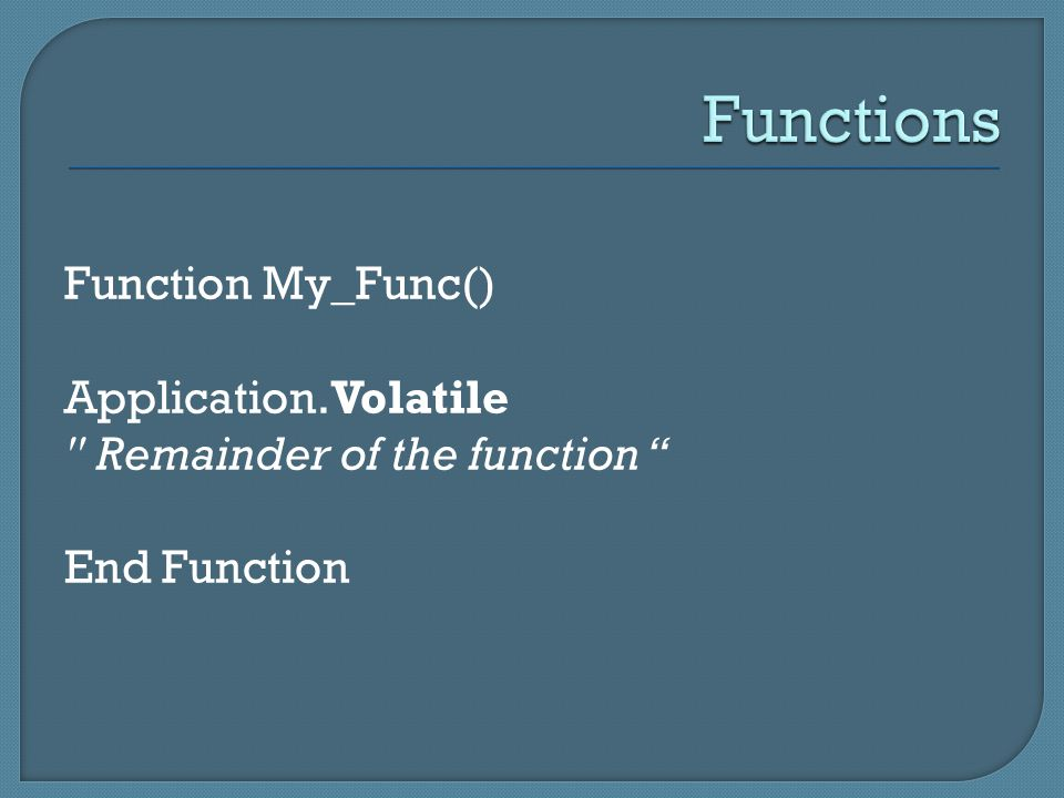 Function My_Func() Application.Volatile Remainder of the function End Function