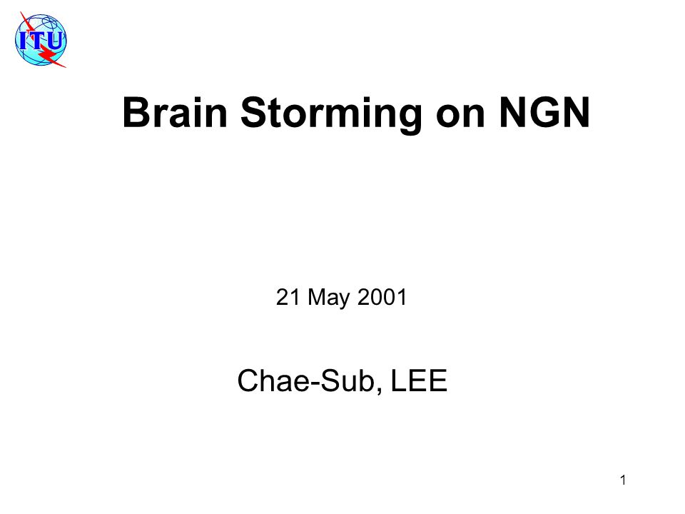 1 Brain Storming on NGN 21 May 2001 Chae-Sub, LEE