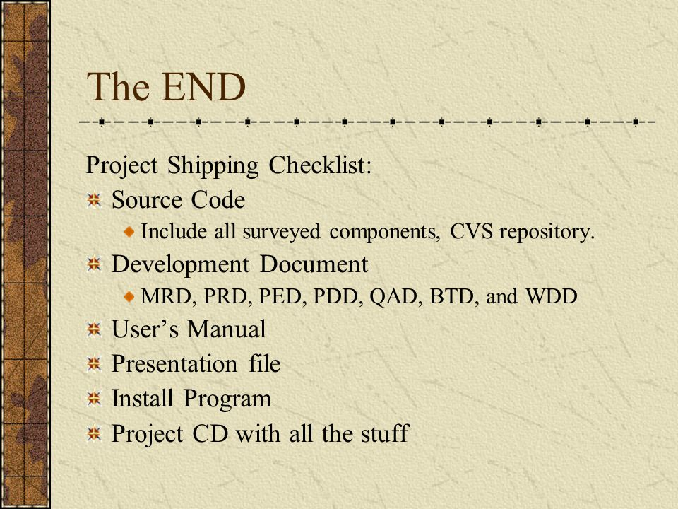The END Project Shipping Checklist: Source Code Include all surveyed components, CVS repository.